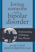 John D. Preston,   Julie A. Fast Loving Someone with Bipolar Disorder, Second Edition
