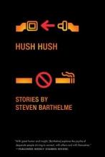 Barthelme, Steven Hush, Hush