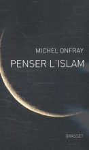Onfray, Michel Penser l¿Islam