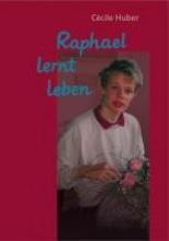 Huber, Cecile Raphael lernt leben