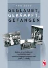 Göbel, Hans Geglaubt, gekämpft, gefangen