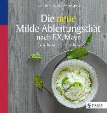 Rauch, Erich,   Mayr, Peter,   Meier, Chris Die neue Milde Ableitungsdiät nach F.X. Mayr
