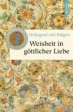 Hildegard von Bingen Weisheit in göttlicher Liebe