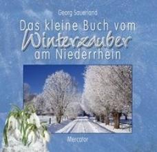 Sauerland, Georg Das kleine Buch vom Winterzauber am Niederrhein