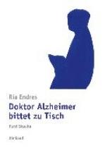 Endres, Ria Doktor Alzheimer bittet zu Tisch