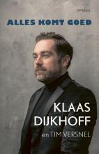 Tim Versnel Klaas Dijkhoff, Alles komt goed