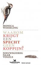 Monica  Wesseling Waarom krijgt een specht geen koppijn