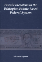Solomon Negussie , Fiscal Federalism in the Ethiopian ethnic-based federal system