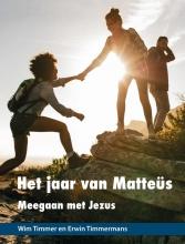 Wim  Timmer, Erwin  Timmermans Het jaar van Matteüs
