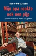 Igor Cornelissen , Mijn opa rookte ook een pijp