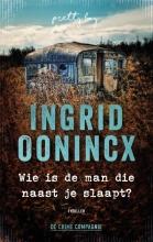 Ingrid Oonincx , Wie is de man die naast je slaapt?