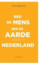 Ton Rijkers , Red de mens, red de aarde, begin in Nederland