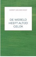 Gerrit Van der Most , de wereld heeft altijd gelijk