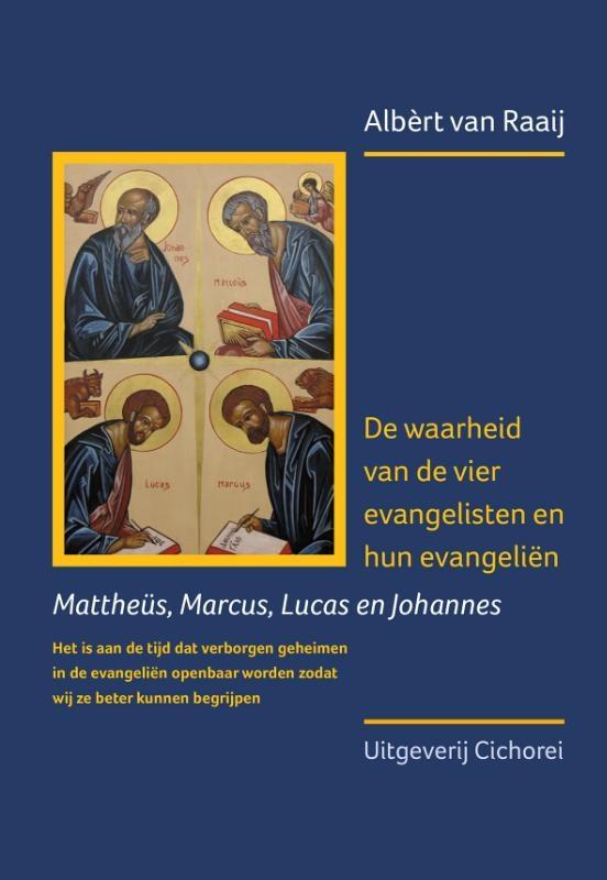 Albèrt van Raaij,De waarheid van de vier evangelisten en hun evangeliën