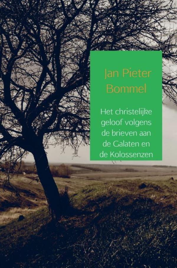 Jan Pieter Bommel,Het christelijke geloof volgens de brieven aan de Galaten en de Kolossenzen