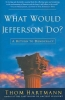 Hartmann, Thom,What Would Jefferson Do?