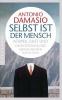 Damasio, Antonio,Selbst ist der Mensch