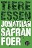 Foer, Jonathan Safran,Tiere essen