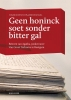 <b>Geertje  Kingma, Sieger  Rodenhuis</b>,Geen honinck soet sonder bitter gal