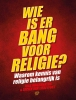 ,<b>Wie is er bang voor religie?</b>