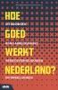 <b>Wike  Been, Maarten  Keune, Frank  Tros</b>,Hoe goed werkt Nederland