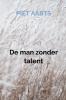 <b>Piet Aarts</b>,De man zonder talent