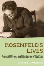 Zipperstein, Steven J Rosenfeld`s Lives - Fame, Oblivion and the Furies of Writing