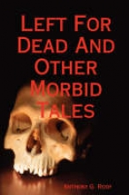Roof, Anthony G. Left for Dead and Other Morbid Tales