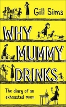 Sims, Gill Why Mummy Drinks