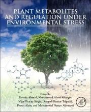 Ahmad,   Singh,   Ahanger Plant Metabolites and Regulation under Environmental Stress