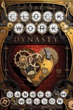 Wilson, Daniel H. The Clockwork Dynasty