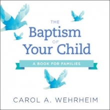 Wehrheim, Carol A. The Baptism of Your Child