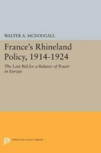 Mcdougall, Walter A. France`s Rhineland Policy, 1914-1924 - The Last Bid for a Balance of Power in Europe