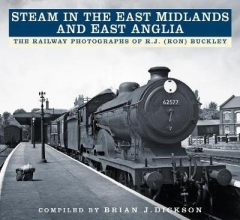 Brian J. Dickson Steam in the East Midlands and East Anglia