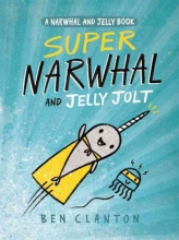 Clanton, Ben Super Narwhal and Jelly Jolt