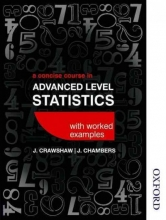 D. J. Crawshaw,   Joan Sybil Chambers A Concise Course in Advanced Level Statistics with worked examples