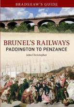 John Christopher Bradshaw`s Guide Brunel`s Railways Paddington to Penzance