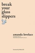 Amanda Lovelace break your glass slippers