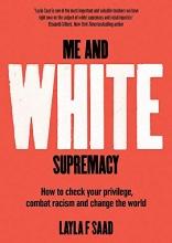 Saad, Layla F. Me and White Supremacy