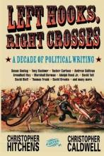 Hitchens, Christopher Left Hooks, Right Crosses