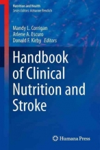 Mandy L. Corrigan,   Arlene A. Escuro,   Donald F. Kirby Handbook of Clinical Nutrition and Stroke