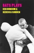 Duncum, Ken,   Rodden, Rebecca Bats Plays
