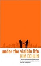 Echlin, Kim Under the Visible Life