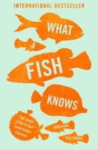 Jonathan Balcombe What a Fish Knows