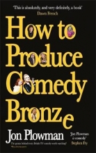 Plowman, Jon How to Produce Comedy Bronze