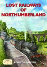 Robert Kinghorn Lost Railways of Northumberland