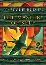 Don Miguel, Jr. Ruiz The Mastery of Self