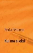 Peltonen, Pekka Kui ma ei eksi