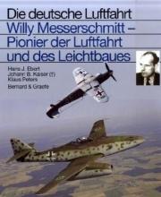 Ebert, Hans J.,   Kaiser, Johann B.,   Peters, Klaus Willy Messerschmitt - Pionier der Luftfahrt und des Leichtbaues
