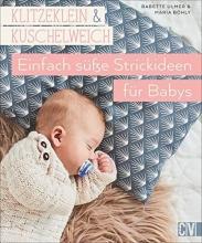 Ulmer, Babette,   Böhly, Maria Klitzeklein & kuschelweich - Einfach süße Strickideen für Babys